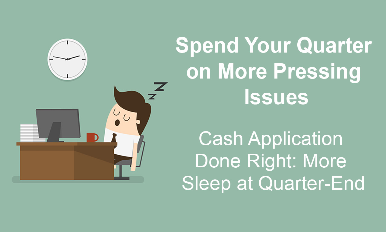 Cash Application Done Right: More Sleep at Quarter-End
