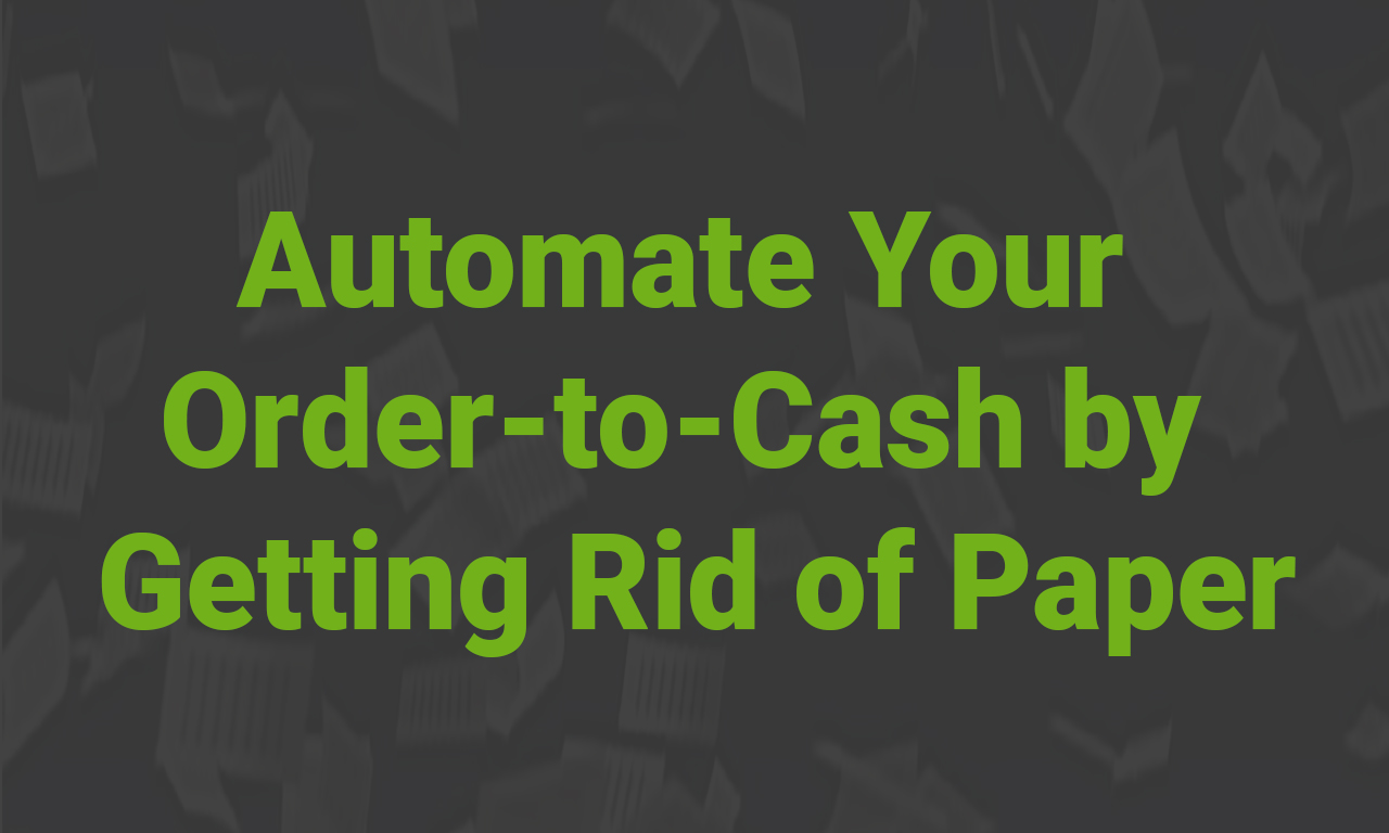 "Paperless and Automated ""Order to Cash"" – The Journey"