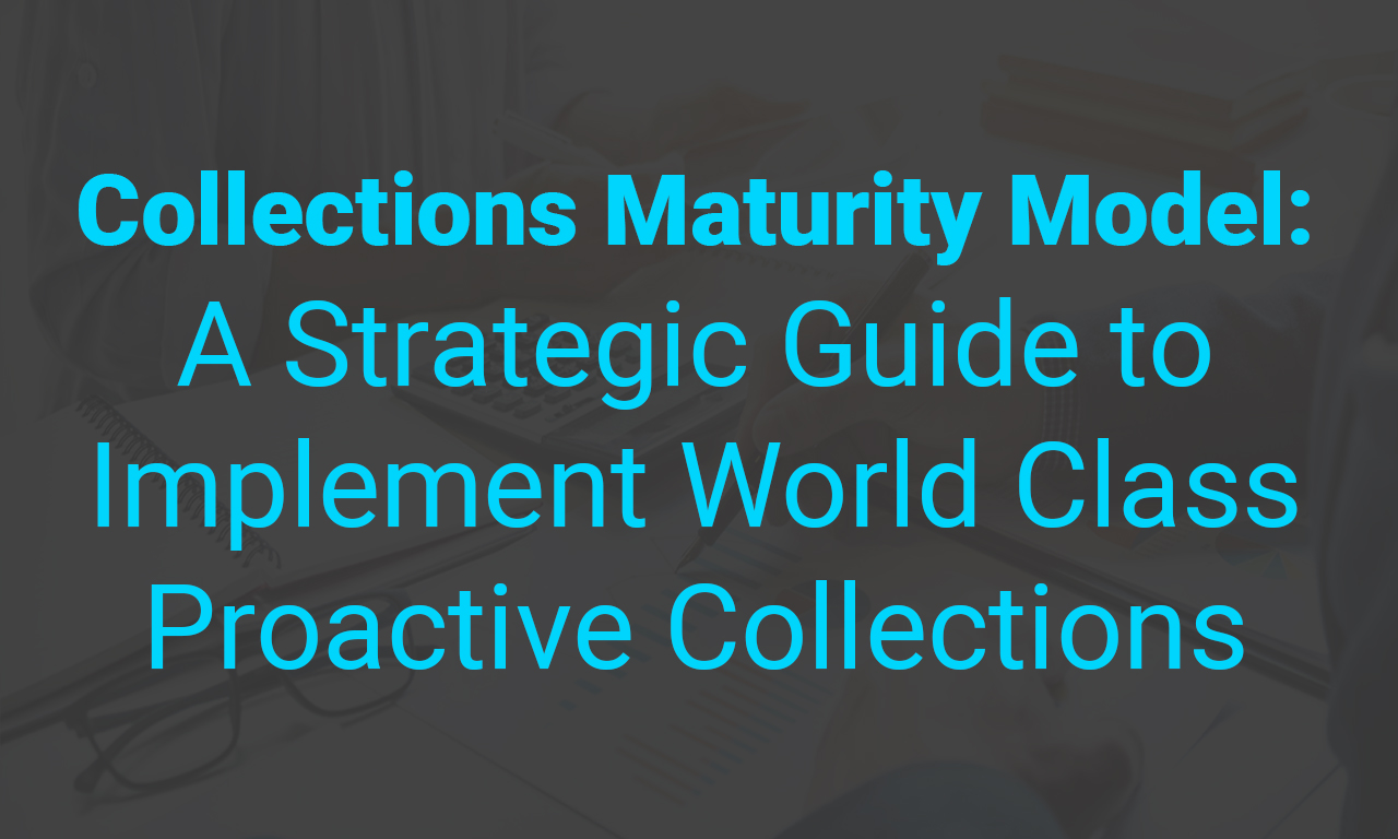 Collections Maturity Model: Where Does Your Organization Stand?